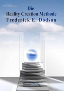 Die Reality Creation Methode von Fred Dodson